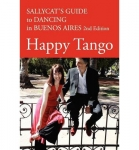 Happy Tango: Sallycat's Guide to Dancing in Buenos Aires (2nd Re