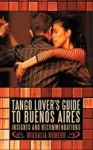 Tango Lover's Guide to Buenos Aires: Insights and Recommendation